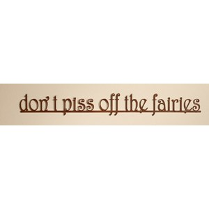 don't piss off the fairies wall sign