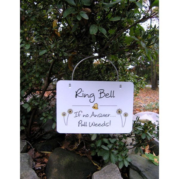 Ring Bell - if no Answer Pull Weeds hanging sign