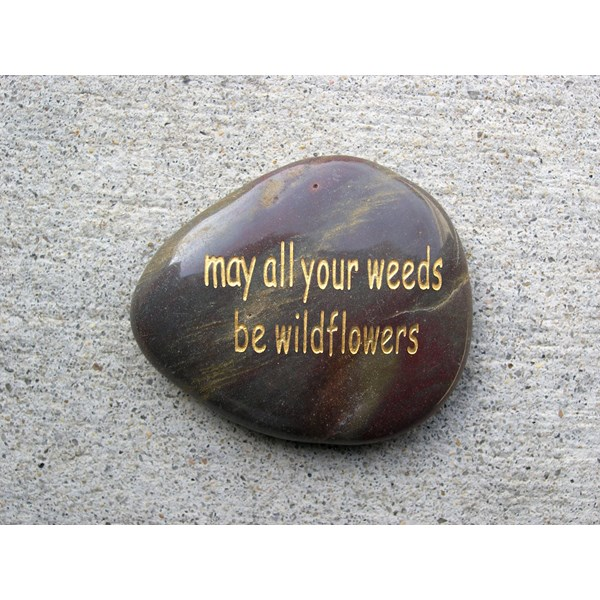 may all your weeds be wildflowers word stone